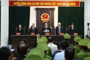 Xét xử Trịnh Xuân Thanh: Mức án phạt nghiêm khắc với các bị cáo