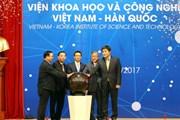 Khởi động Viện Khoa học và Công nghệ Việt Nam-Hàn Quốc