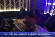 [Video] Đột kích nhà hàng lúc rạng sáng, phát hiện dịch vụ bán dâm