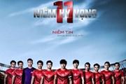 11 niềm hy vọng: Phim về những cầu thủ hết mình vì màu cờ Tổ quốc