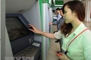 Yêu cầu các ngân hàng báo cáo việc đồng loạt tăng phí ATM