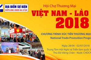 Sắp diễn ra Hội chợ Thương mại Việt Nam-Lào 2018 tại Vientiane